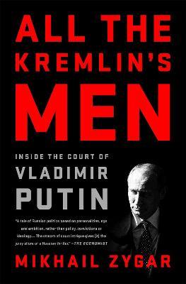 All the Kremlin's Men by Mikhail Zygar