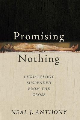 Promising Nothing by Neal J Anthony