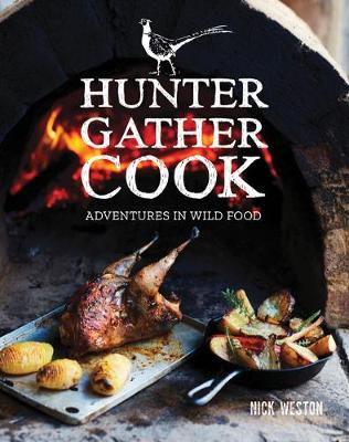 Hunter Gather Cook: Adventures in Wild Food by Nick Weston