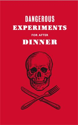 Dangerous Experiments for After Dinner: 21 Daredevil Tricks to Impress Your Guests by Dave Hopkins