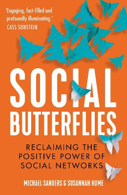 Social Butterflies: Reclaiming the Positive Power of Social Networks by Michael Sanders