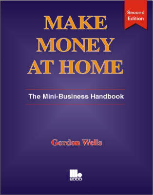 Make Money at Home: The Mini-Business Handbook by Gordon Wells