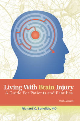 Living with Brain Injury by Richard Charles Senelick