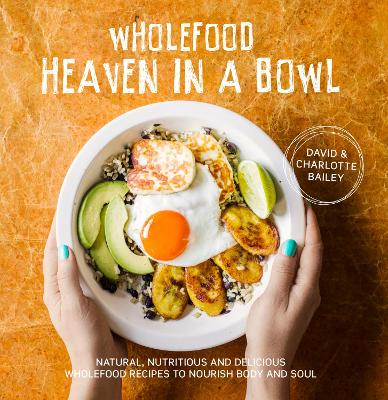 Wholefood Heaven in a Bowl by David & Charlotte Bailey