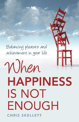 When Happiness is Not Enough by Chris Skellett