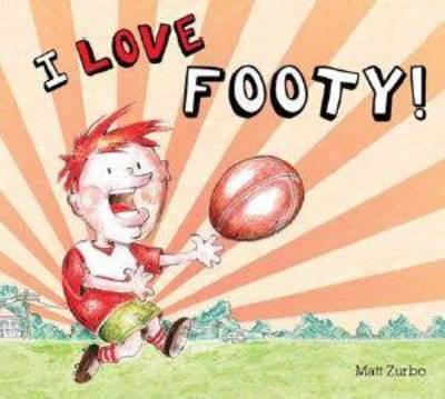 I Love Footy by Matt Zurbo