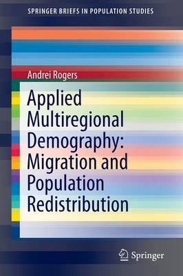 Applied Multiregional Demography: Migration and Population Redistribution by Andrei Rogers