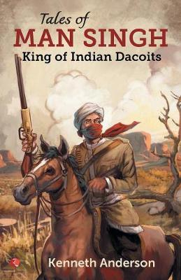 TALES OF MAN SINGH: King of Indian Dacoits by Kenneth Anderson