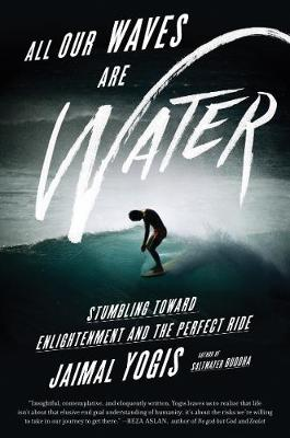All Our Waves Are Water by Jaimal Yogis