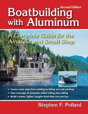 Boatbuilding with Aluminum by Stephen F. Pollard