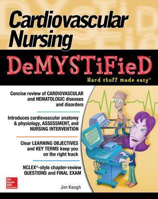 Cardiovascular Nursing Demystified by Jim Keogh