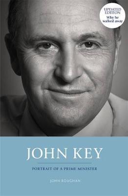 John Key: Portrait of a Prime Minister book