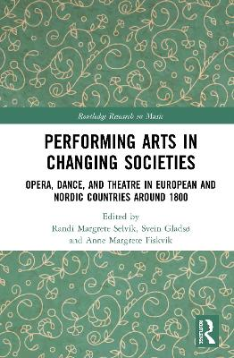 Performing Arts in Changing Societies: Opera, Dance, and Theatre in European and Nordic Countries around 1800 book