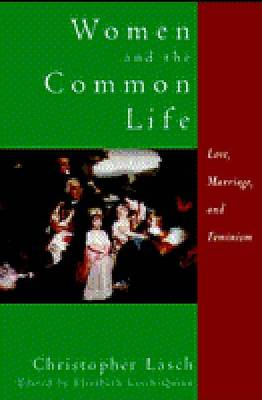 Women and the Common Life: Love, Marriage and Feminism by Christopher Lasch