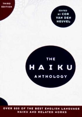 The Haiku Anthology by Cor van den Heuvel