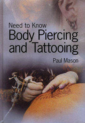 Need to Know: Body Piercing and Tattoos Hardback by Paul Mason