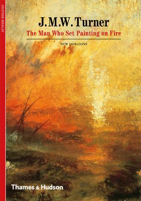 J.M.W. Turner: The Man Who Set Painting of Fire book