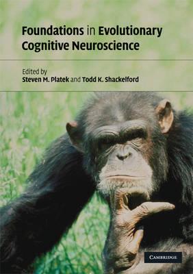 Foundations in Evolutionary Cognitive Neuroscience by Steven M. Platek