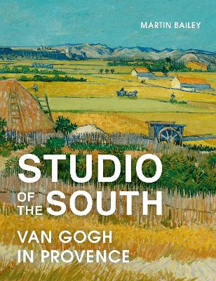 Studio of the South: Van Gogh in Provence book