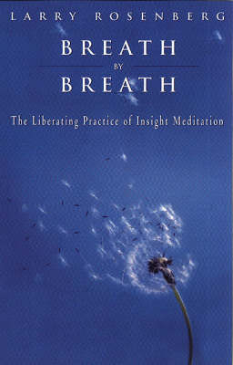 Breath by Breath: Liberating Practice of Insight Meditation by Larry Rosenberg