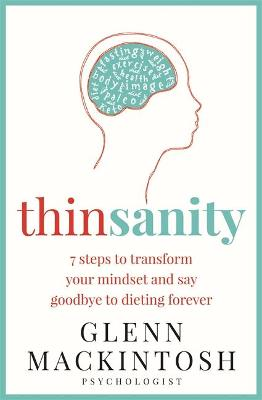 Thinsanity: 7 Steps to Transform Your Mindset and Say Goodbye to Dieting Forever book