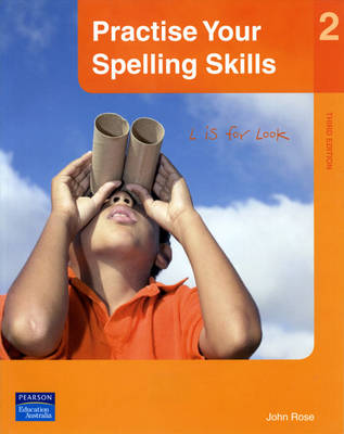 Practise Your Spelling Skills 2 by John Rose
