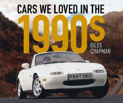 Cars We Loved in the 1990s by Giles Chapman