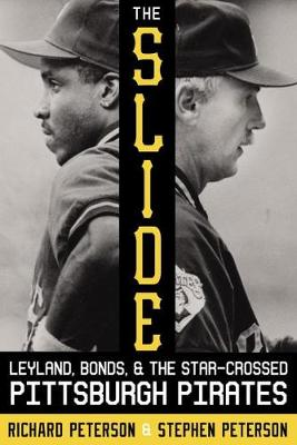 The Slide: Leyland, Bonds, and the Star-Crossed Pittsburgh Pirates by Richard Peterson