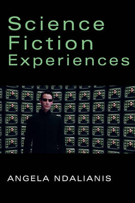 Science Fiction Experiences by Angela Ndalianis