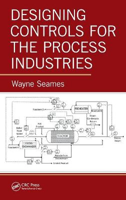Designing Controls for the Process Industries by Wayne Seames