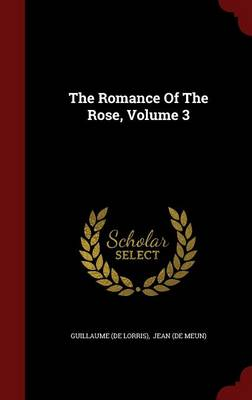 The Romance of the Rose, Volume 3 by Guillaume de Lorris