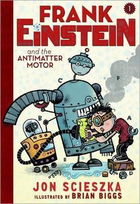 Frank Einstein and the Antimatter Motor Book 1 by Jon Scieszka