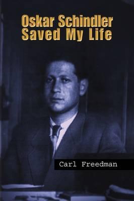 Oskar Schindler Saved My Life by Carl Freedman