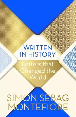 Written in History: Letters that Changed the World by Simon Sebag Montefiore