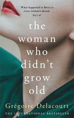 The Woman Who Didn't Grow Old by Gregoire Delacourt