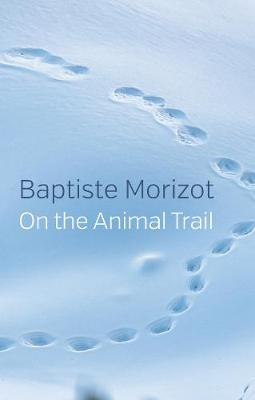 On the Animal Trail by Baptiste Morizot