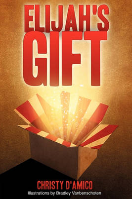 Elijah's Gift by Christy D'Amico