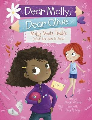 Dear Molly, Dear Olive: Molly Meets Trouble (Whose Real Name Is Jenna) by Megan Atwood