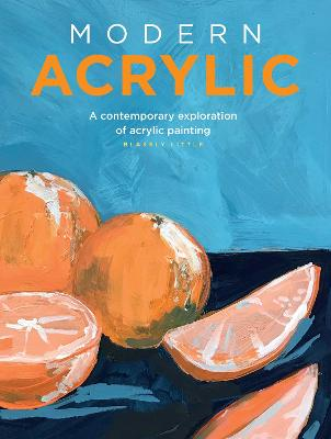 Modern Acrylic: A contemporary exploration of acrylic painting by Blakely Little
