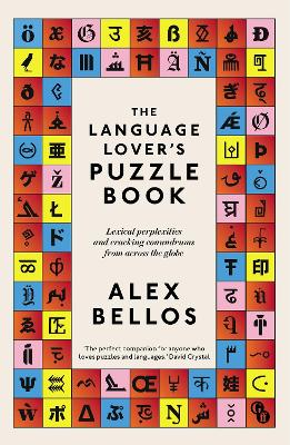 The Language Lover's Puzzle Book: Lexical perplexities and cracking conundrums from across the globe by Alex Bellos