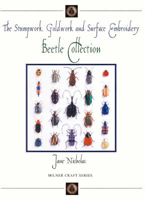 Stumpwork, Goldwork & Surface Embroidery Beetle Collection by Jane Nicholas