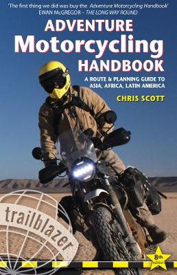 Adventure Motorcycling Handbook: A Route & Planning Guide - Asia, Africa & Latin America by