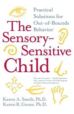 The Sensory-Sensitive Child by Karen A. Smith