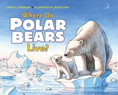 Where Do Polar Bears Live by Sarah L Thomson