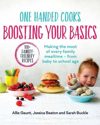 One Handed Cooks: Boosting Your Basics by Allie Gaunt