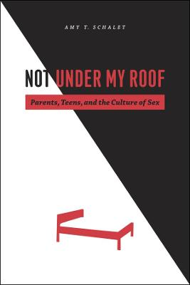 Not Under My Roof by Amy Schalet