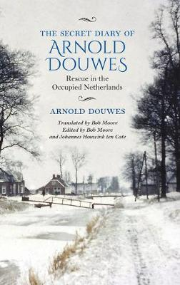 The Secret Diary of Arnold Douwes: Rescue in the Occupied Netherlands by Arnold Douwes