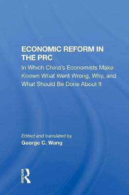 Economic Reform In The Prc: In Which China's Economists Make Known What Went Wrong, Why, And What Should Be Done About It book