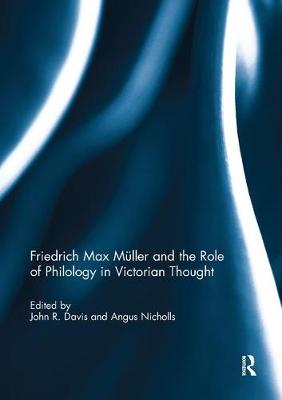 Friedrich Max Muller and the Role of Philology in Victorian Thought by John R. Davis