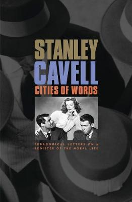 Cities of Words by Stanley Cavell